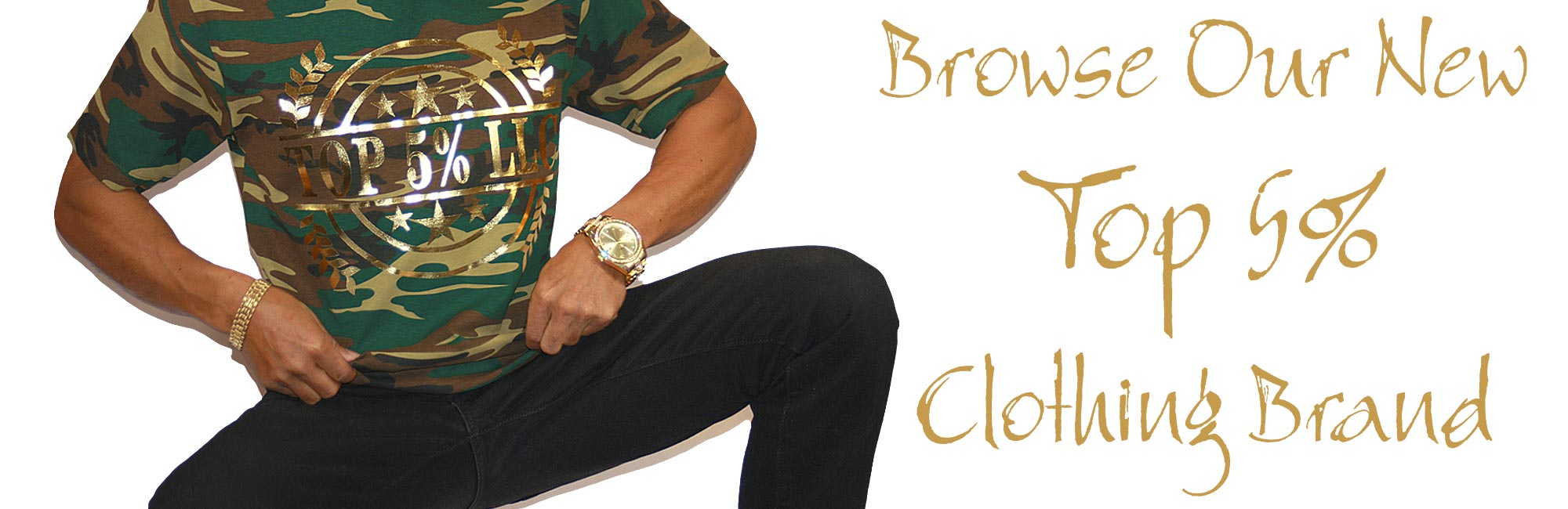 Shop Top 5% Clothing brand banner with guy squating in black pants and camo shirt with gold foil.